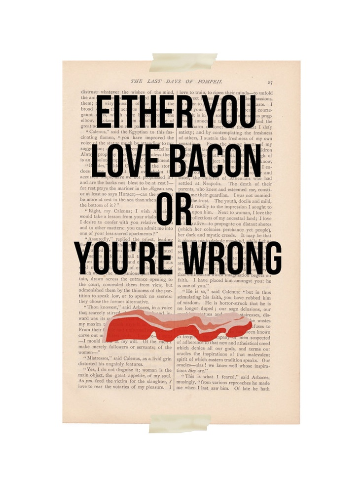 Either you love bacon or you are wrong